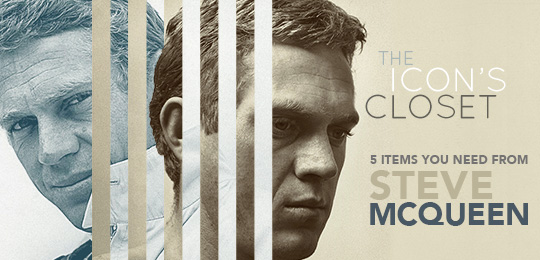 The Icon's Closet: 5 Items You Need from Steve McQueen
