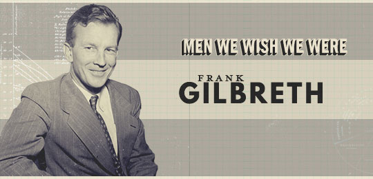 Men We Wish We Were: Frank Gilbreth