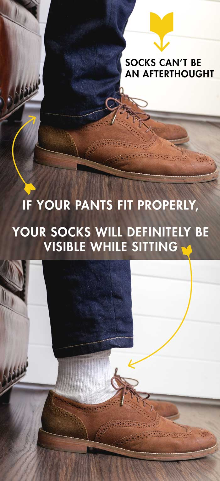 Everyone can see your socks.