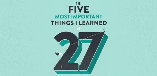 The Five Most Important Things I Learned By 27