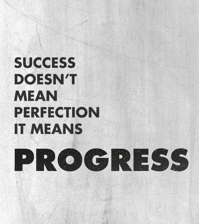 success doesn't mean perfection it means progress