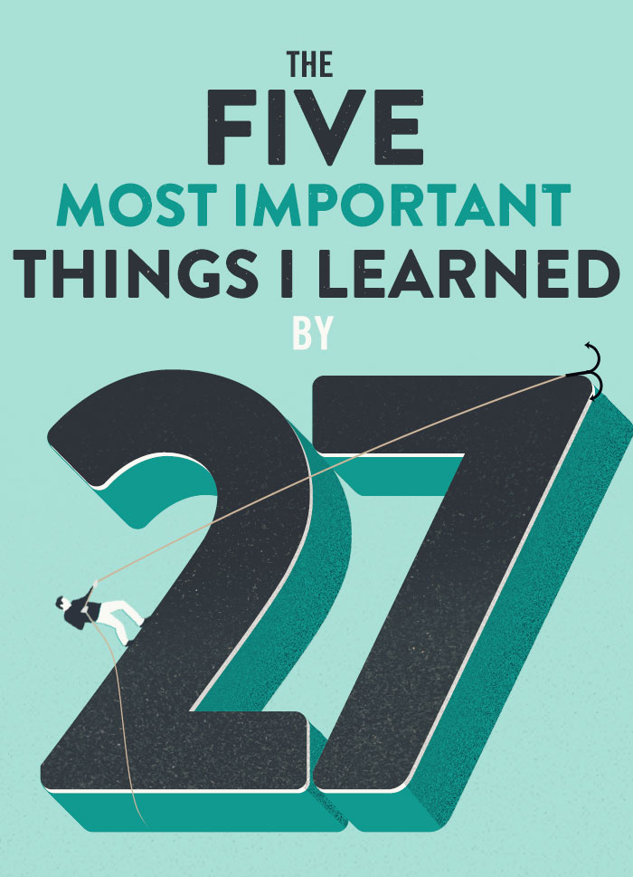 The 5 Most Important Things I learned by 27