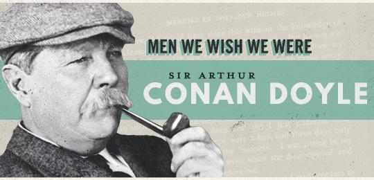 Men We Wish We Were: Arthur Conan Doyle