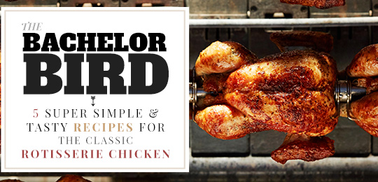 The Bachelor Bird: 5 Super Simple & Tasty Recipes For The Classic Rotisserie Chicken