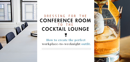 Dressing for the Conference Room to the Cocktail Lounge