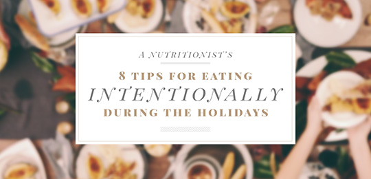 A Nutritionist's 8 Tips for Eating Intentionally During the Holidays