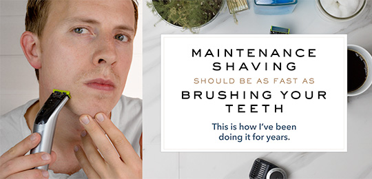Maintenance Shaving Should Be as Fast as Brushing Your Teeth: This is How I've Been Doing It For Years