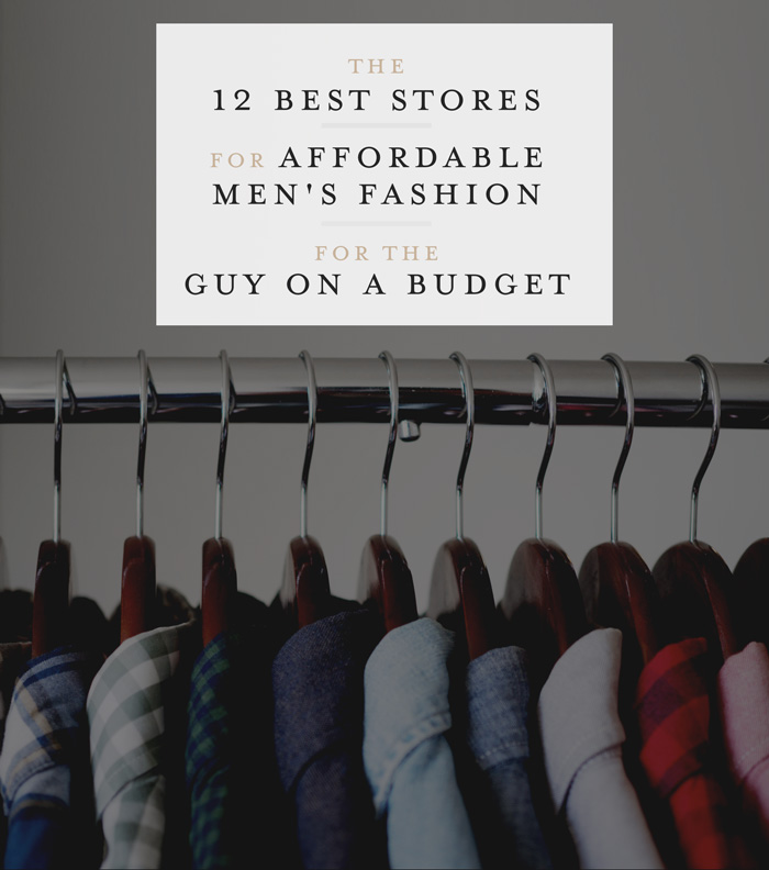 The 12 Best Stores for Affordable Men's Fashion for the Guy on a Budget