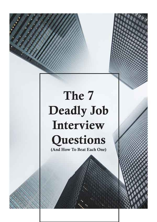 The Seven Deadly Job Interview Questions (And How To Beat Each One)