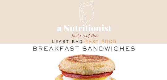 A Nutritionist Picks 5 Of The Least Bad Fast Food Breakfast Sandwiches