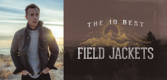 76a611fef46be The 10 Best Men's Field Jackets & Field Coats