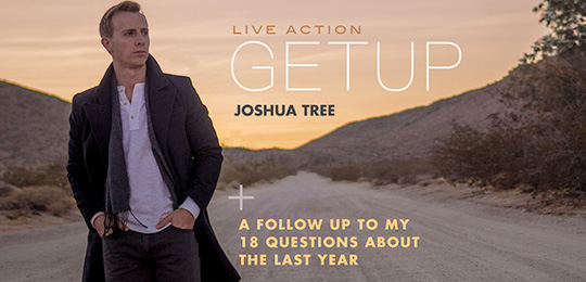 Live Action Getup: Joshua Tree + A Follow-Up to My 18 Questions About The Last Year