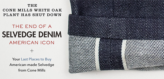 Cone Mills: The End Of A Selvedge Denim American Icon + Your Last Places to Buy American-made Selvedge from Cone Mills