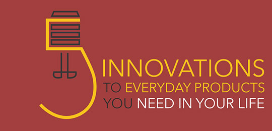 5 Innovations to Everyday Products You Need In Your Life