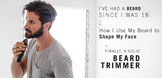 I've Had A Beard Since I Was 18: How I Use My Beard to Shape My Face & Finally, A Solid Beard Trimmer