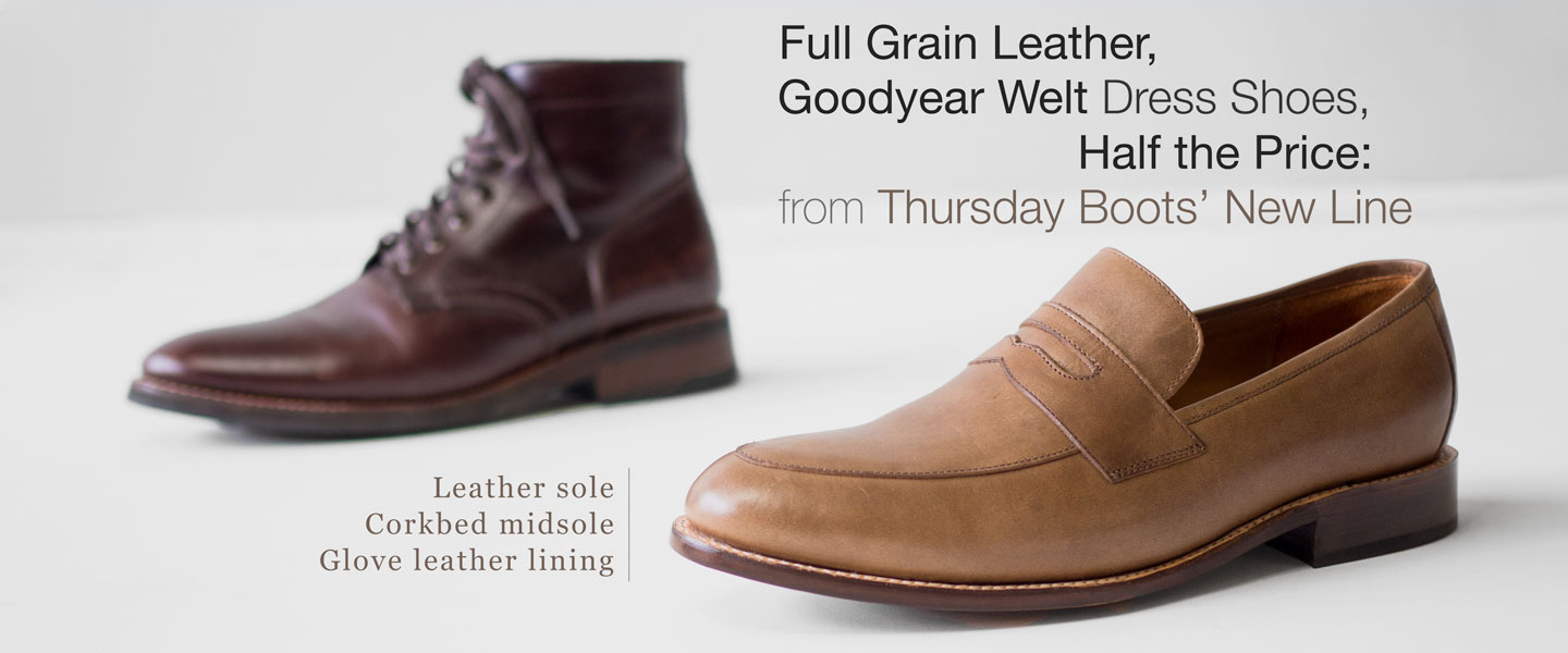 Full Grain Leather, Goodyear Welt Dress Shoes, Half the Price: New from Thursday Boots