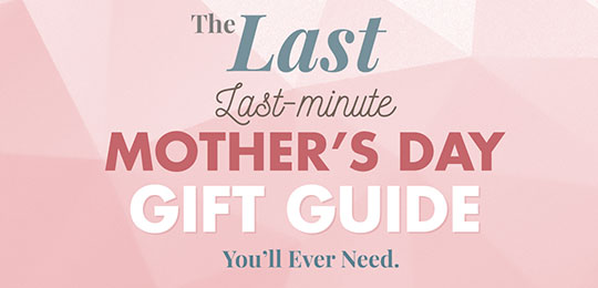 The Last Last-Minute Mother's Day Gift Guide You'll Ever Need