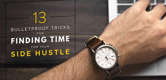 13 Bulletproof Tricks for Finding Time for Your Side Hustle