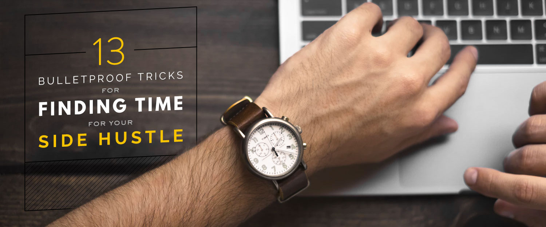 13 Bulletproof Tricks for Finding Time for Your Side Hustle