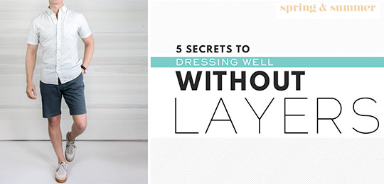 5 Secrets To Dressing Well Without Layers