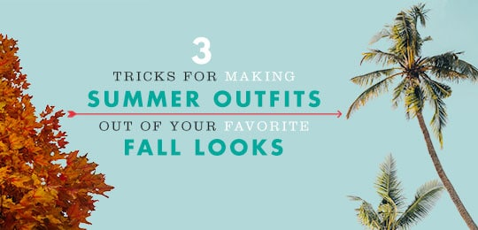 3 Tricks for Making Summer Outfits Out of Your Favorite Fall Looks