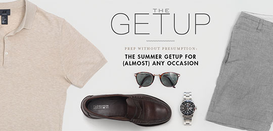 The Getup: Prep Without Presumption – The Summer Getup for (almost) Any Occasion