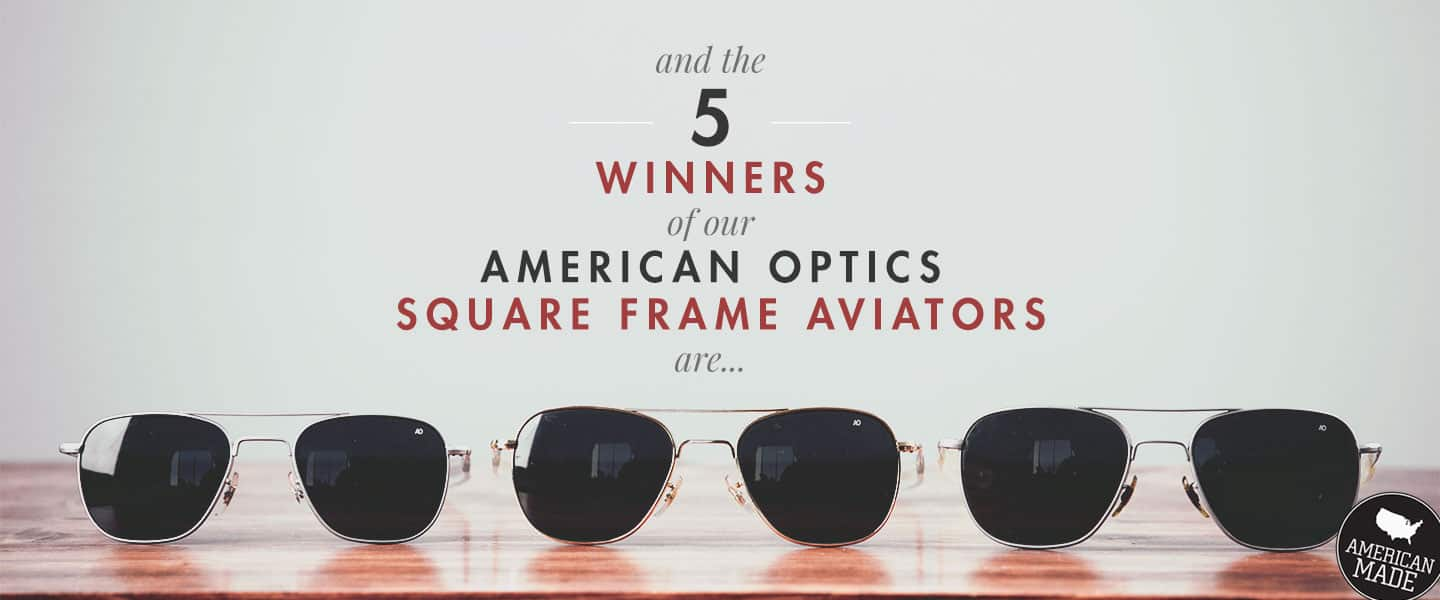 And The 5 Winners of Our AO Square Frame Aviators Giveaway Are…