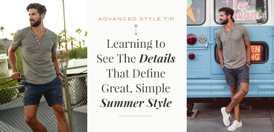 Advanced Style Tip: Learning to See The Details That Define Great, Simple Summer Style