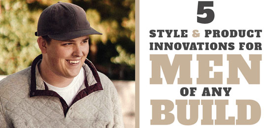 5 Style & Product Innovations For Men Of Any Build