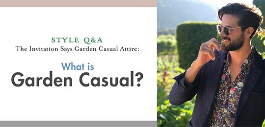 What Is Garden Casual? The Invitation Says Garden Casual Attire – How Do I Rock It?