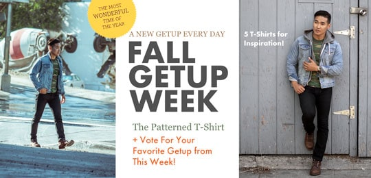 Fall Getup Week: The Patterned T-Shirt + Vote For Your Favorite Getup from This Week!