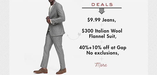 Deals! $9.99 Jeans Today Only, $300 Italian Wool Flannel Suit, 40% + 10% off at Gap, + more