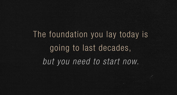 The foundation you lay today quote