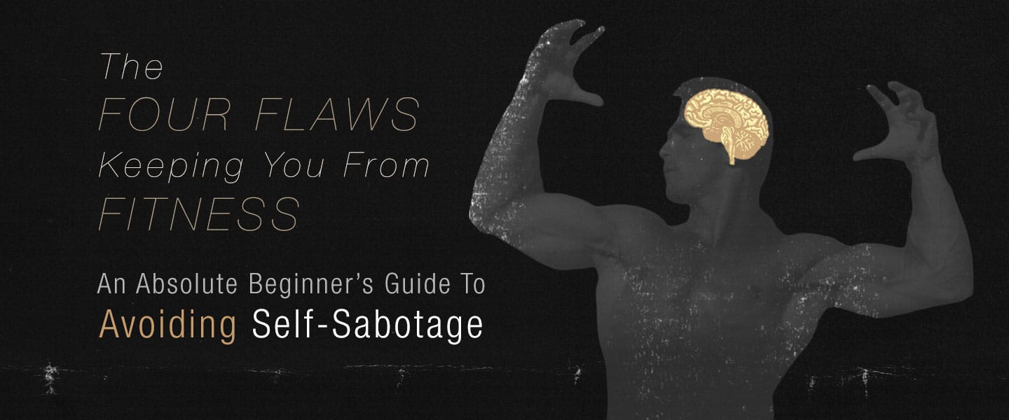 The Four Flaws Keeping You From Fitness: An Absolute Beginner's Guide To Avoiding Self-Sabotage