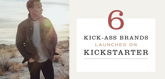 6 Kick-Ass Brands Launched on Kickstarter