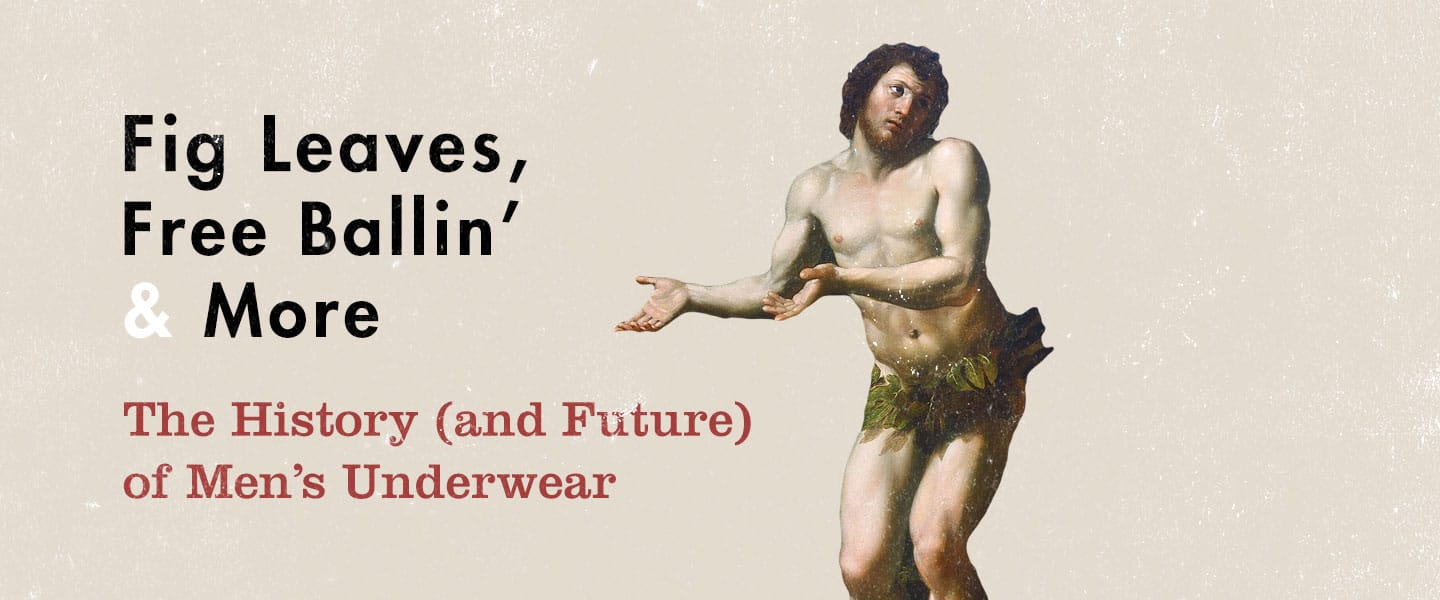 Fig Leaves, Free Ballin', and More: The History (and Future) of Men's Underwear