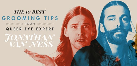 The 10 Best Grooming Tips from Queer Eye Expert Jonathan Van Ness