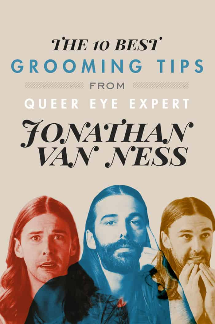 The 10 Best Grooming Tips from Queer Eye's Jonathan Van Ness