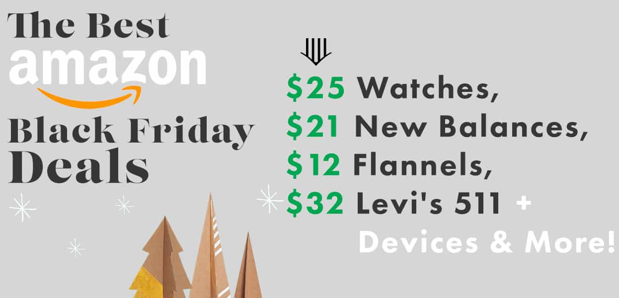 The Best Amazon Black Friday Deals: $25 Watches, $21 New Balances, $12 Flannels, $32 Levi's 511 + Devices & More!