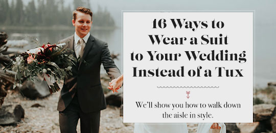 16 Ways To Wear A Suit To Your Wedding Instead of a Tux