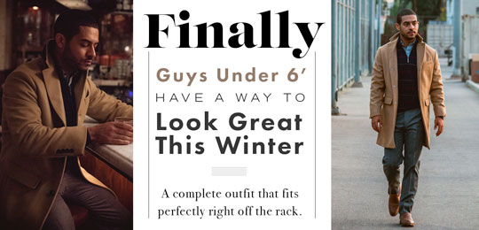 Finally, Guys Under 6′ Have A Way To Look Great This Winter