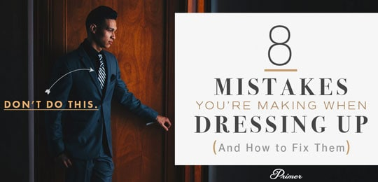 8 Mistakes You're Making When Dressing Up (And How to Fix Them)