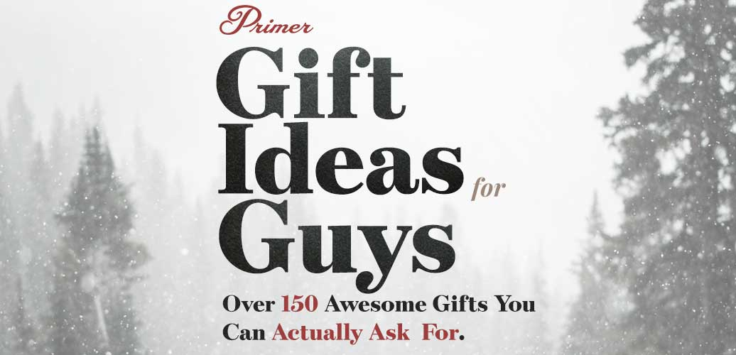 Gift Ideas for Guys: Over 150 Gift Ideas You Can Actually Ask For