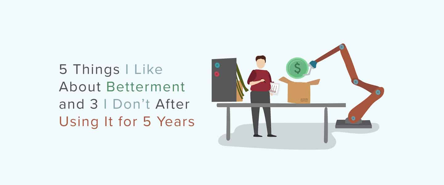 5 Things I Like About Betterment and 3 I Don't After Using it for 5 Years