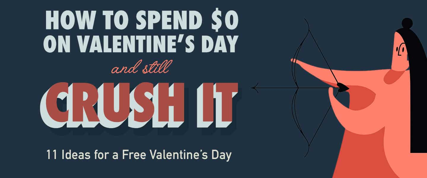 How To Spend $0 On Valentine's Day And Still Crush It