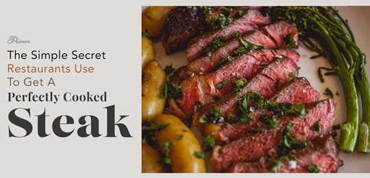 The Simple Secret Restaurants Use to Get a Perfectly Cooked Steak
