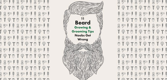 11 Beard Growing & Grooming Tips Noobs Get Wrong