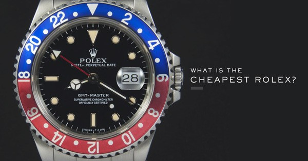 What is the Cheapest Rolex? Breakdown of the costs of new & pre-owned