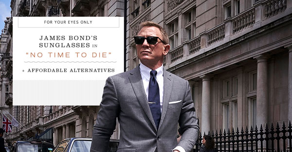 "James Bond's New Sunglasses in ""No Time to Die"" + Affordable Alternatives"