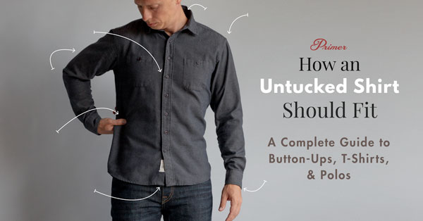 how an untucked shirt should fit  guide to button